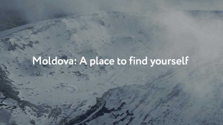 """""""Moldova: A place to find yourself""""- o nouă campanie de promovare pe harta turistică globală"""