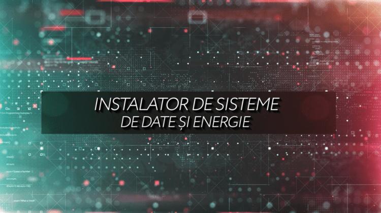 Instalator de sisteme de date și energie